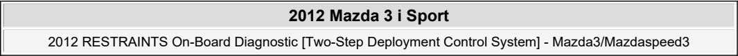 2012 Mazda 3 i Sport 2012 RESTRAINTS On-Board Diagnostic [Two-Step Deployment Control System] - Mazda3/Mazdaspeed3