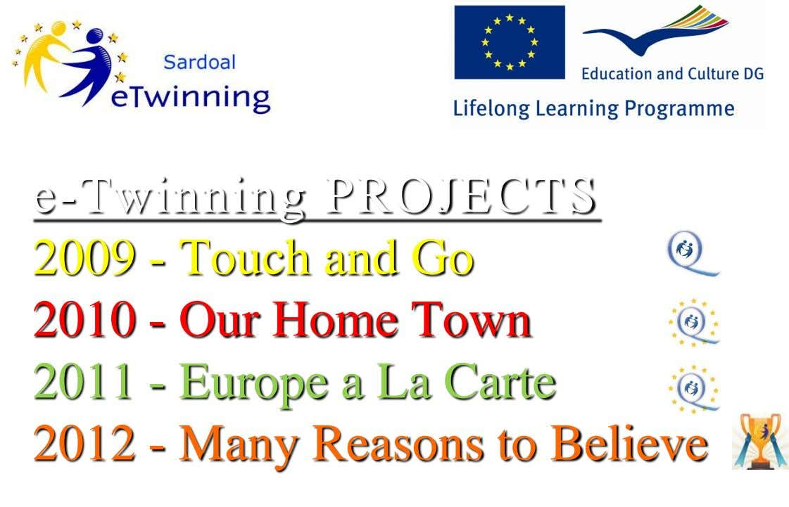 e-Twinning PROJECTS 2009 - Touch and Go 2010 - Our Home Town 2011 - Europe a