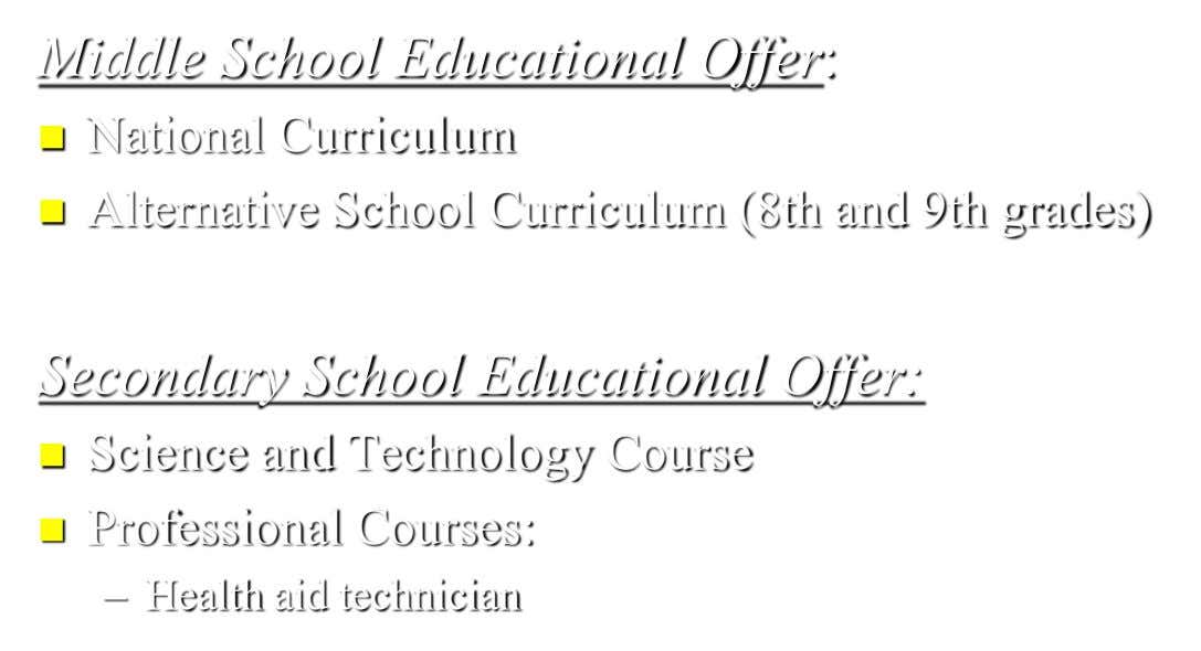 Middle School Educational Offer:  National Curriculum  Alternative School Curriculum (8th and 9th grades) Secondary