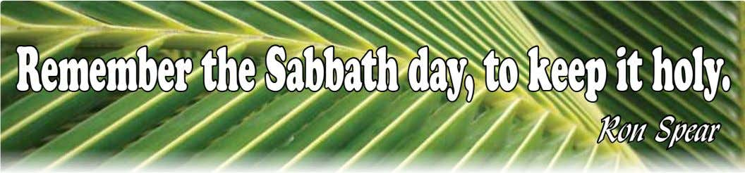 Remember the Sabbath day, to keep it holy. Ron Spear