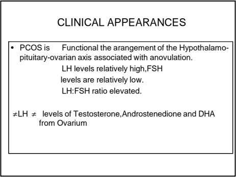 CLINICAL APPEARANCES • PCOS is Functional the arangement of the Hypothalamo- pituitary-ovarian axis associated with