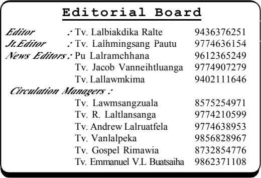 Editorial Board Editor : Tv. Lalbiakdika Ralte 9436376251 Jt.Editor : Tv. Lalhmingsang Pautu 9774636154 News