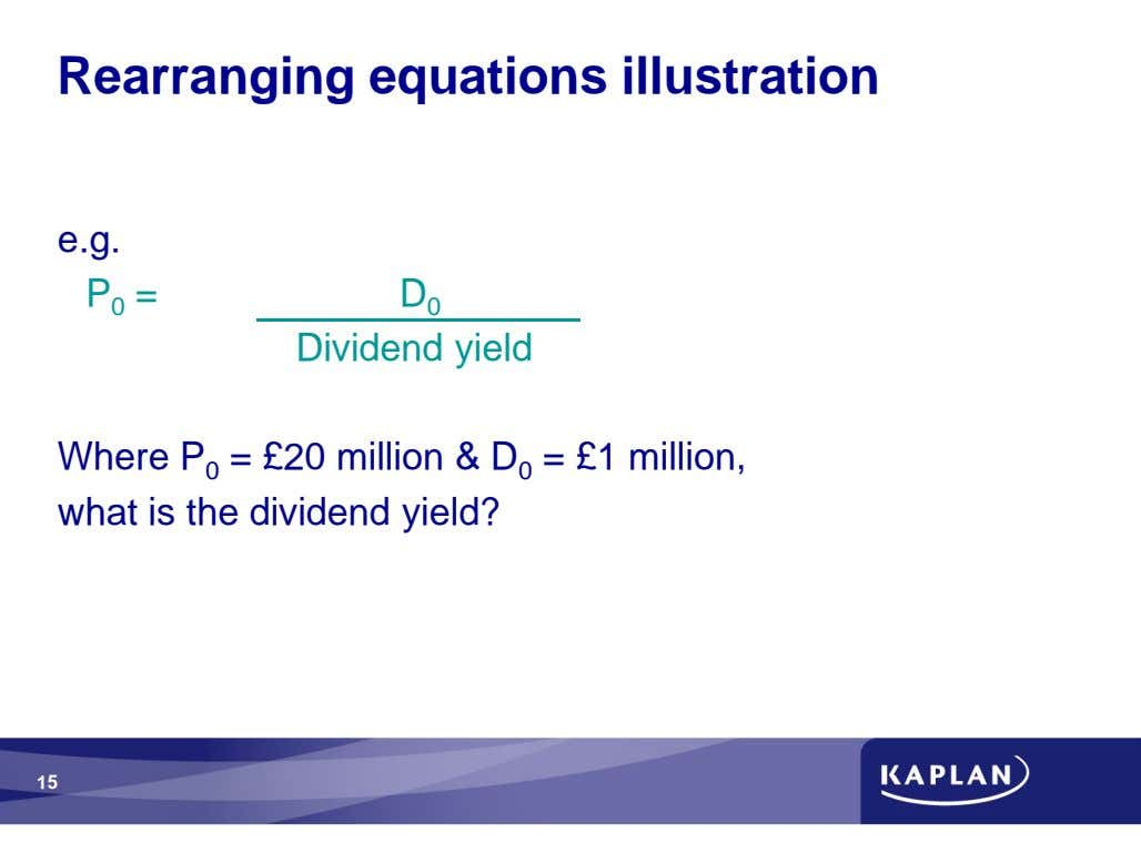 Rearranging equations illustration e.g. P 0 = D 0 Dividend yield Where P 0 =
