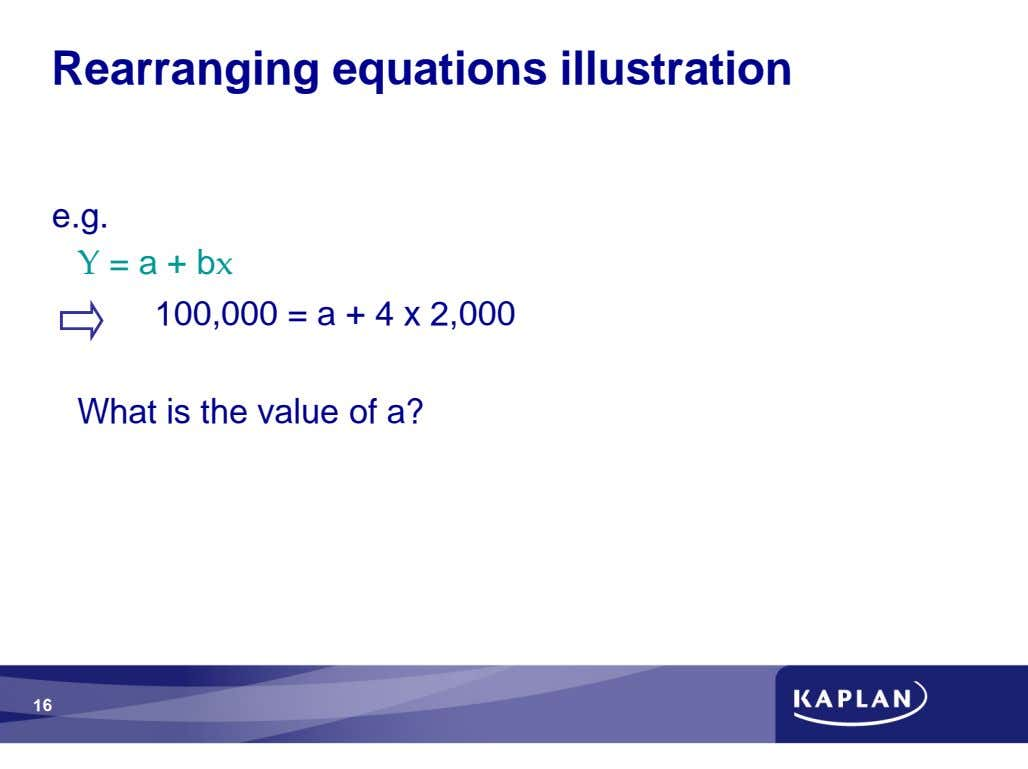 Rearranging equations illustration e.g. = a + b 100,000 = a + 4 x 2,000