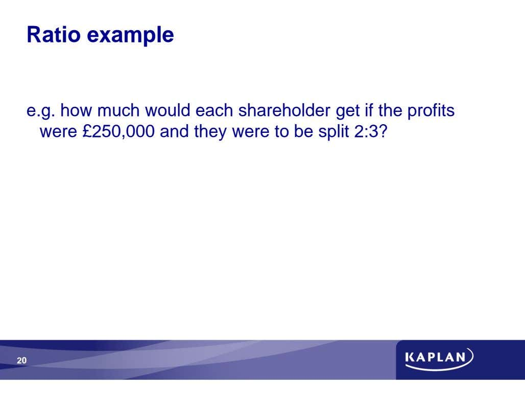 Ratio example e.g. how much would each shareholder get if the profits were £250,000 and