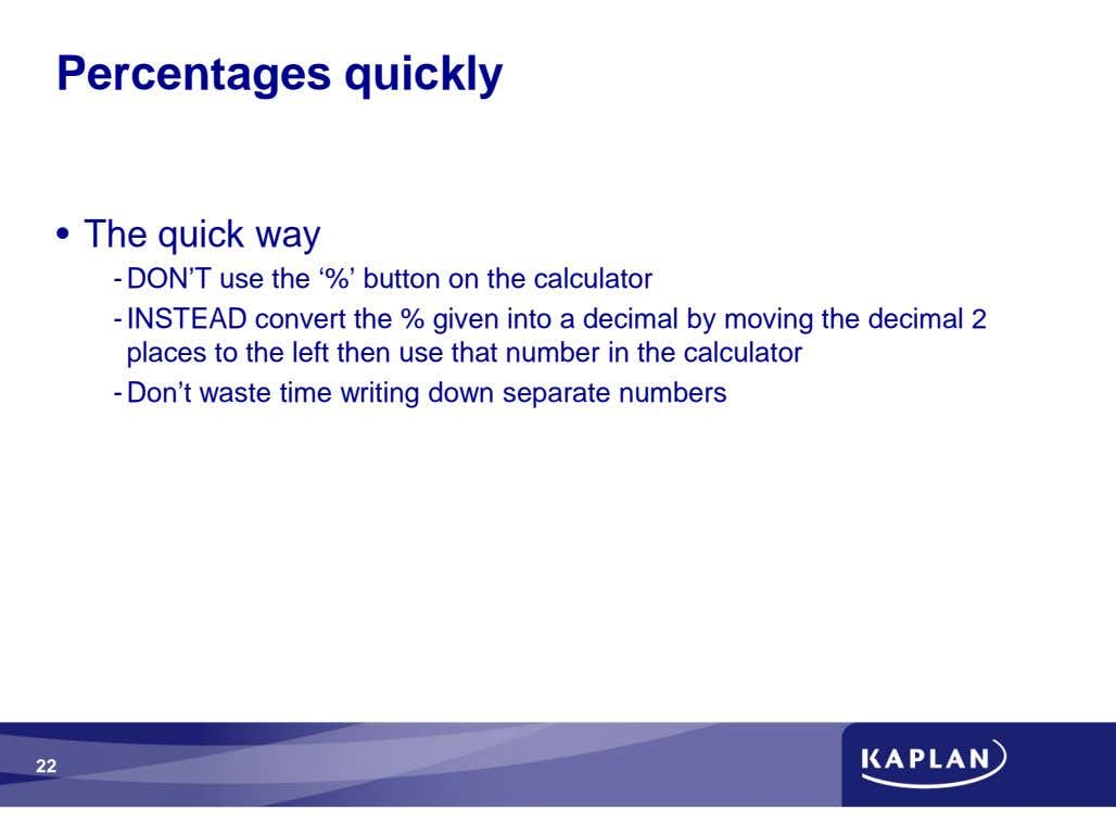Percentages quickly • The quick way - DON'T use the '%' button on the calculator