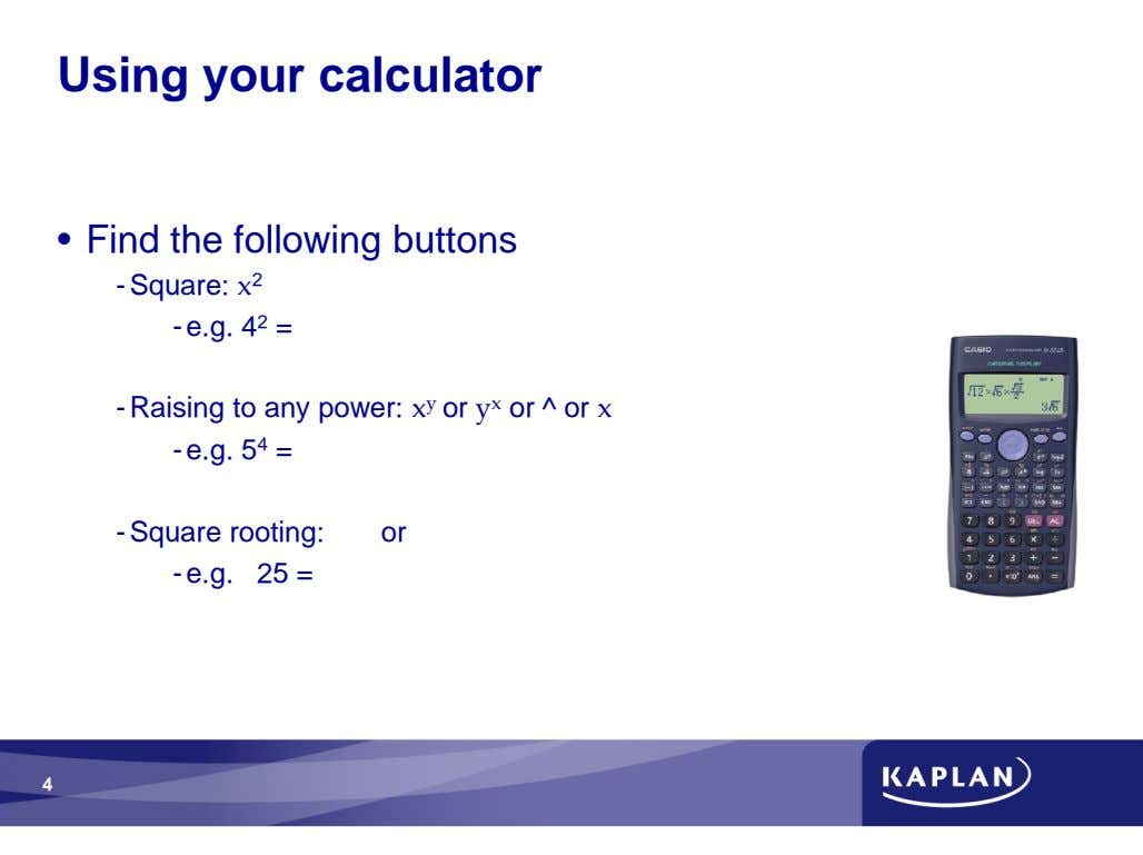 Using your calculator • Find the following buttons - Square: 2 - e.g. 4 2