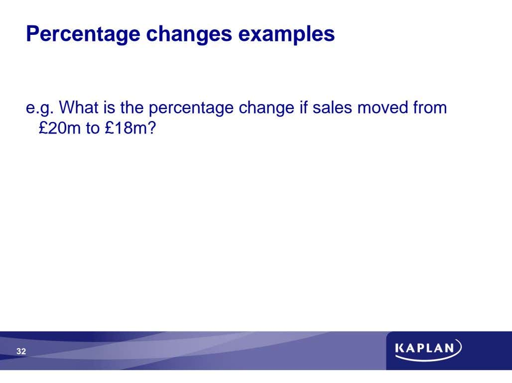 Percentage changes examples e.g. What is the percentage change if sales moved from £20m to