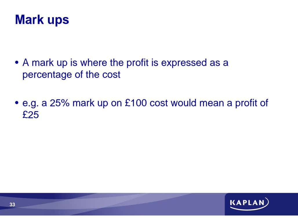 Mark ups • A mark up is where the profit is expressed as a percentage
