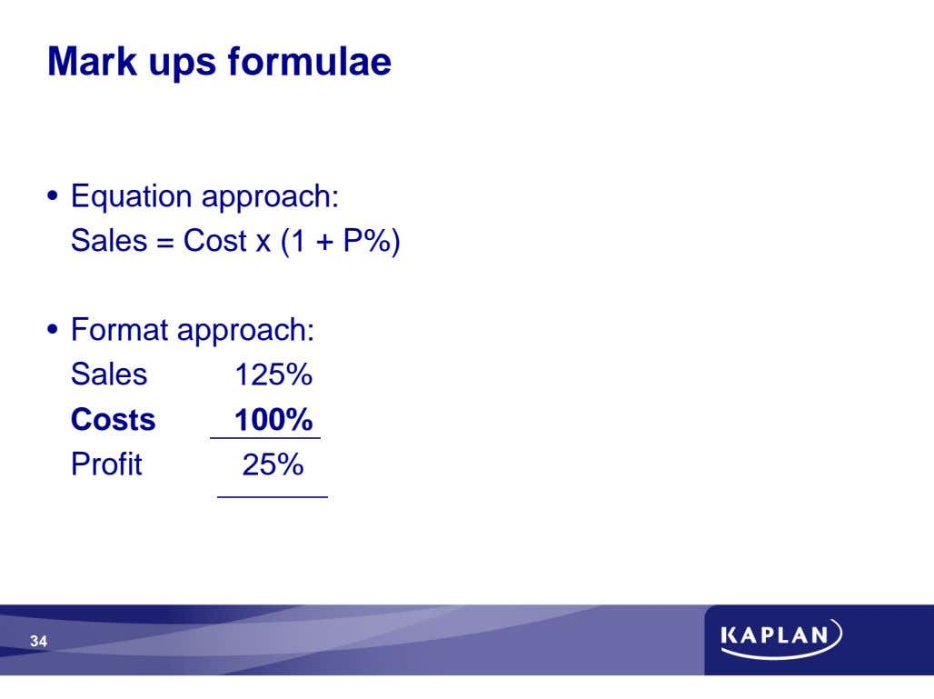 Mark ups formulae • Equation approach: Sales = Cost x (1 + P%) • Format
