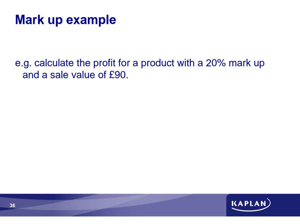 Mark up example e.g. calculate the profit for a product with a 20% mark up