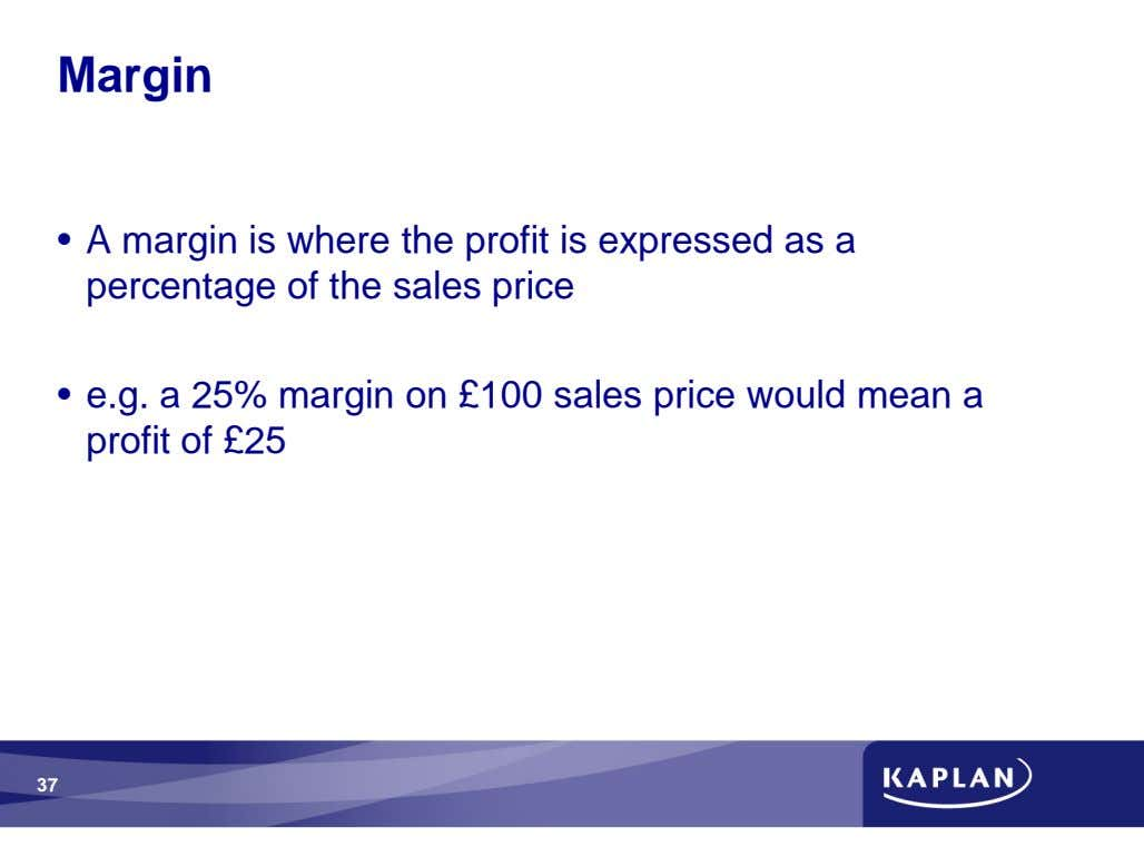 Margin • A margin is where the profit is expressed as a percentage of the