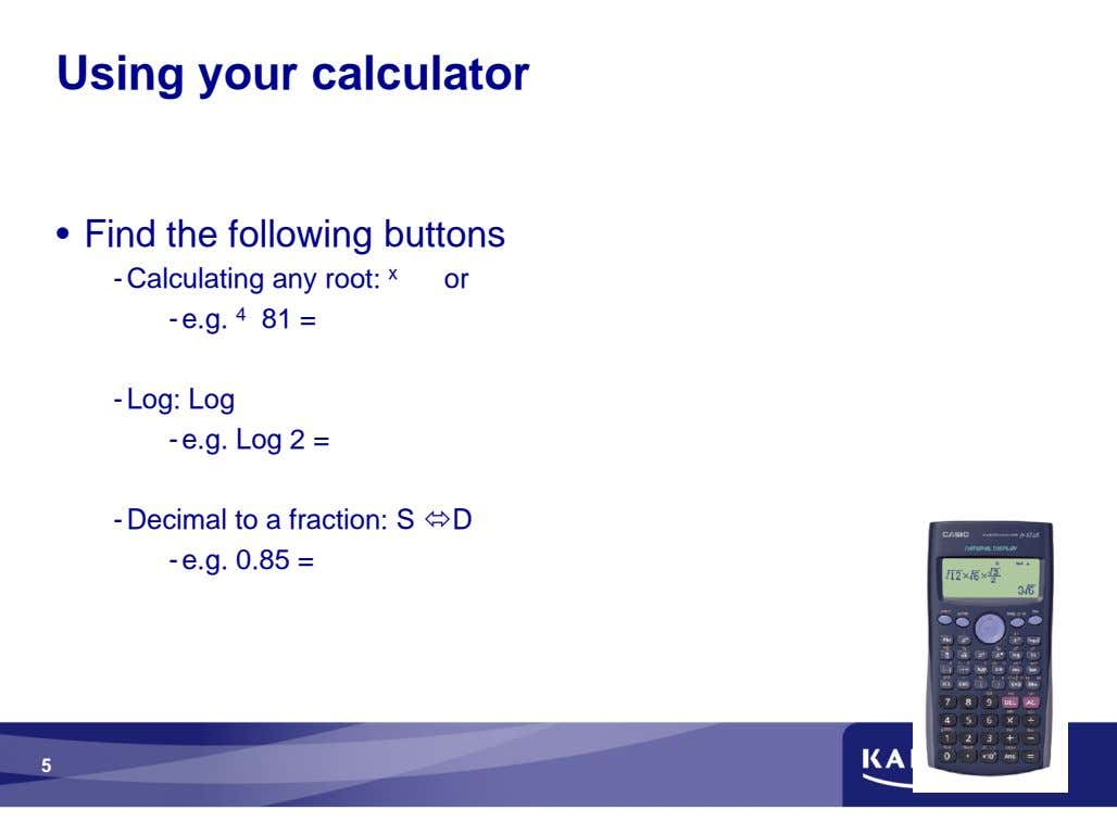 Using your calculator • Find the following buttons - Calculating any root: x √ √