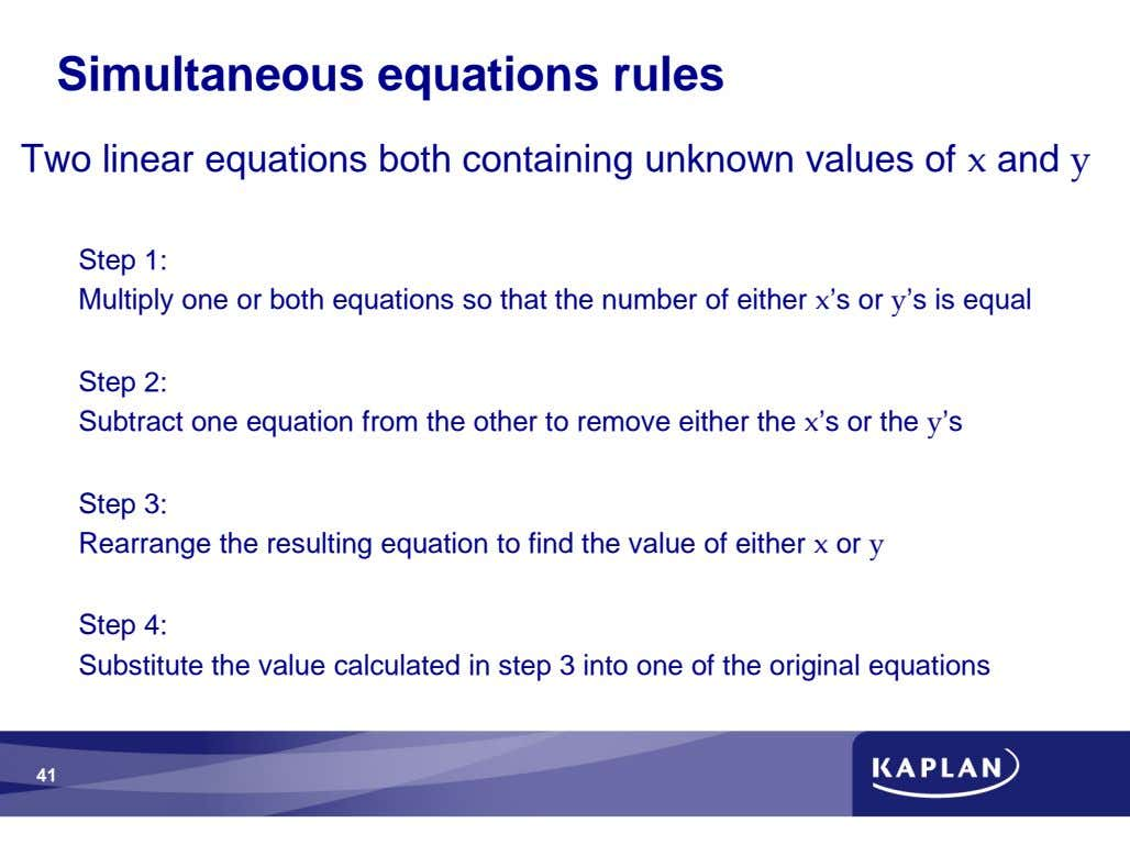 Simultaneous equations rules Two linear equations both containing unknown values of and Step 1: Multiply