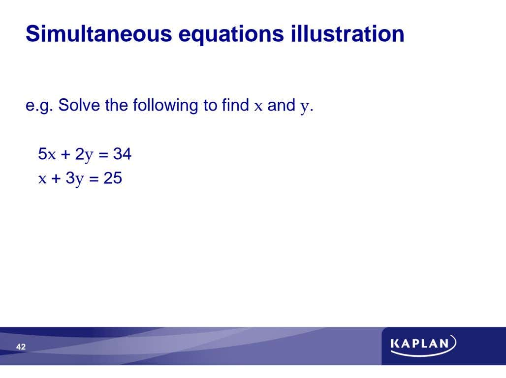 Simultaneous equations illustration e.g. Solve the following to find and 5 + 2 = 34