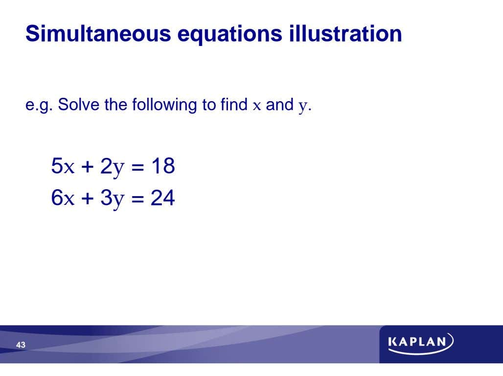 Simultaneous equations illustration e.g. Solve the following to find and 5 + 2 = 18