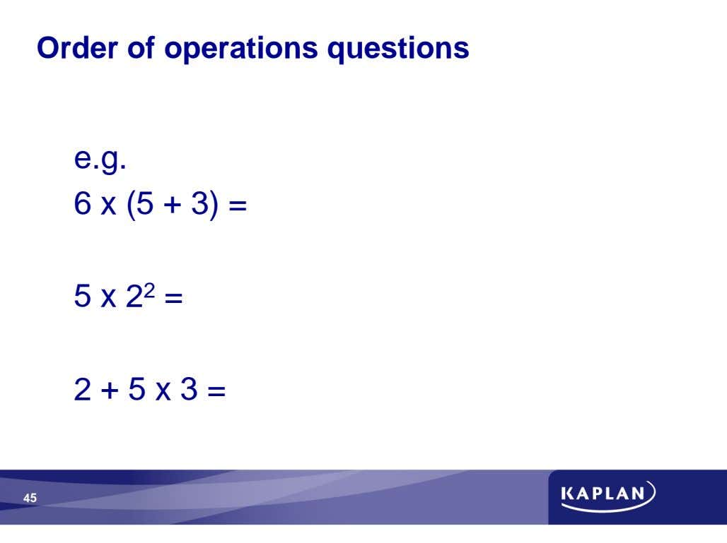 Order of operations questions e.g. 6 x (5 + 3) = 5 x 2 2