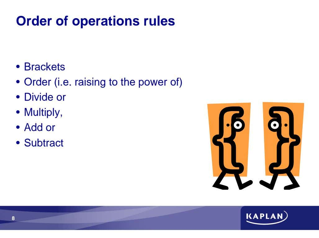 Order of operations rules • Brackets • Order (i.e. raising to the power of) •