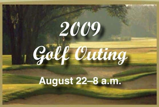 2009 Golf Outing August 22–8 a.m.
