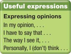Useful expressions Expressing opinions In my opinion, I have to say that The way I