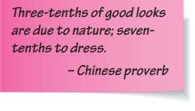 Three-tenths of good looks are due to nature; seven- tenths to dress. – Chinese proverb
