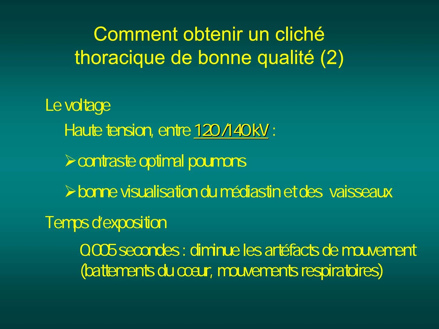 Comment obtenir un cliché thoracique de bonne qualité (2) Le voltage Haute tension, entre 120120