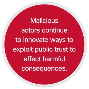 Malicious actors continue to innovate ways to exploit public trust to effect harmful consequences.