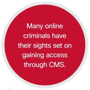 Many online criminals have their sights set on gaining access through CMS.
