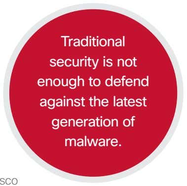 Traditional security is not enough to defend against the latest generation of malware.