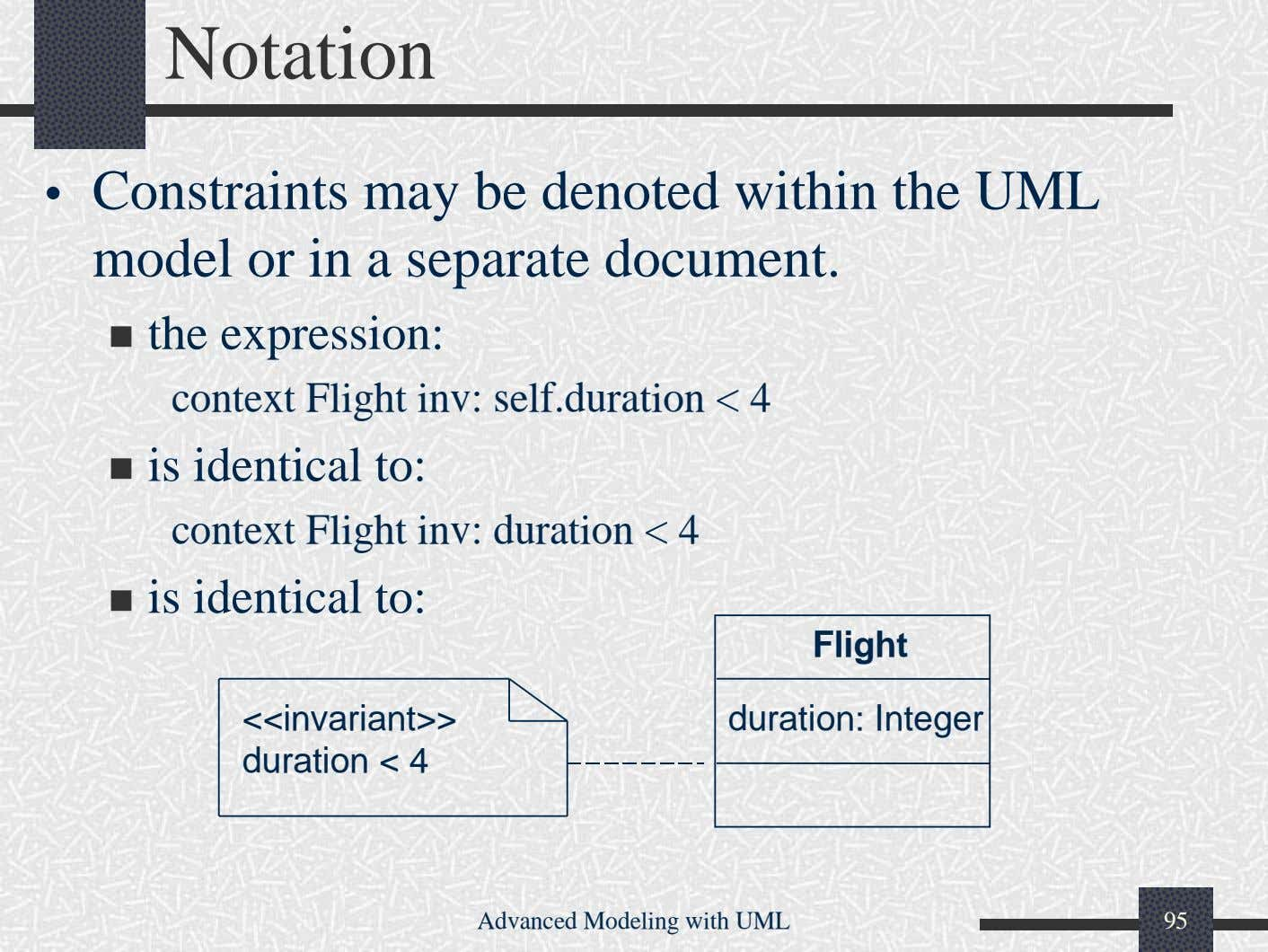 Notation • Constraints may be denoted within the UML model or in a separate document.