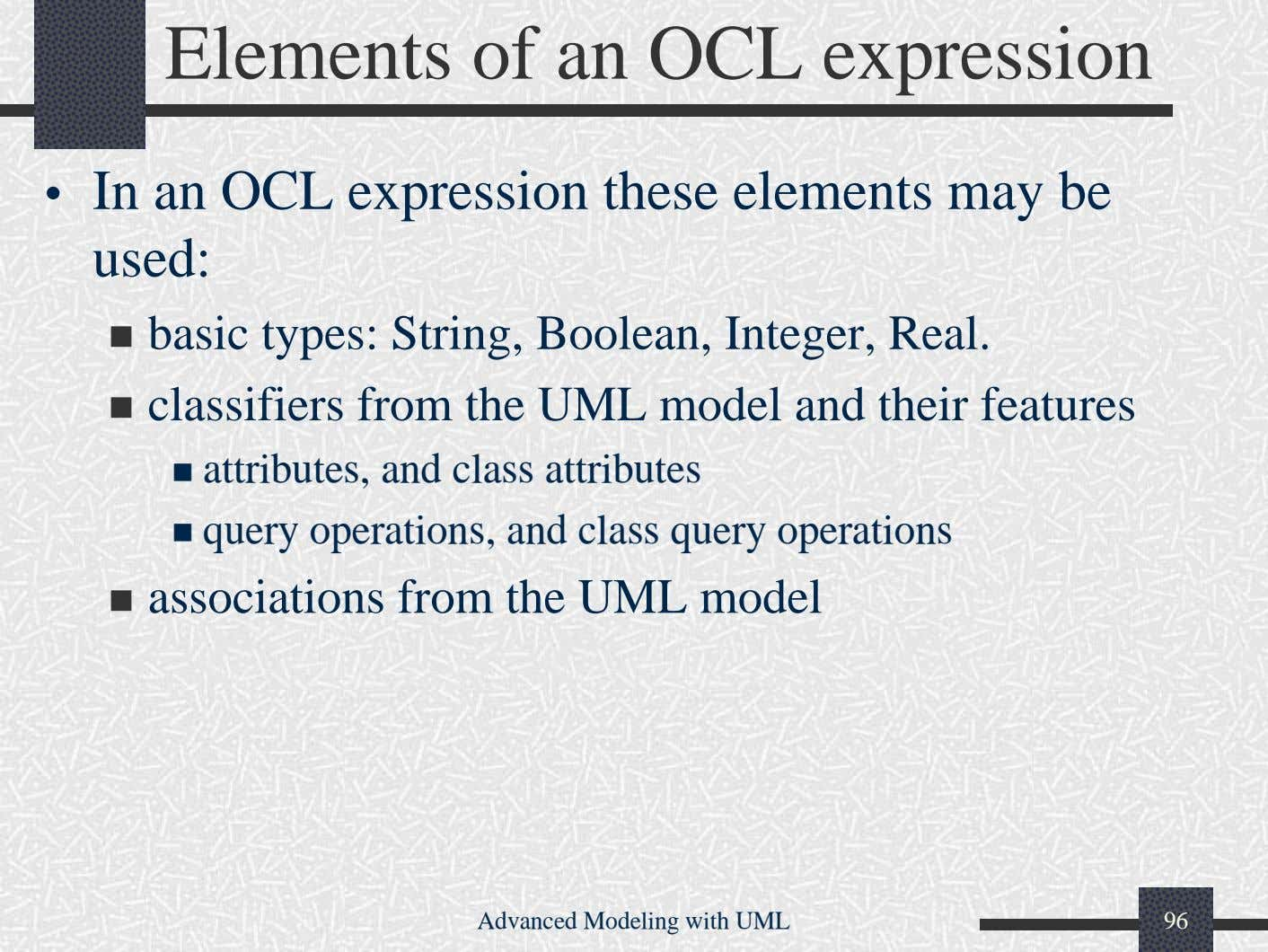 Elements of an OCL expression • In an OCL expression these elements may be used: