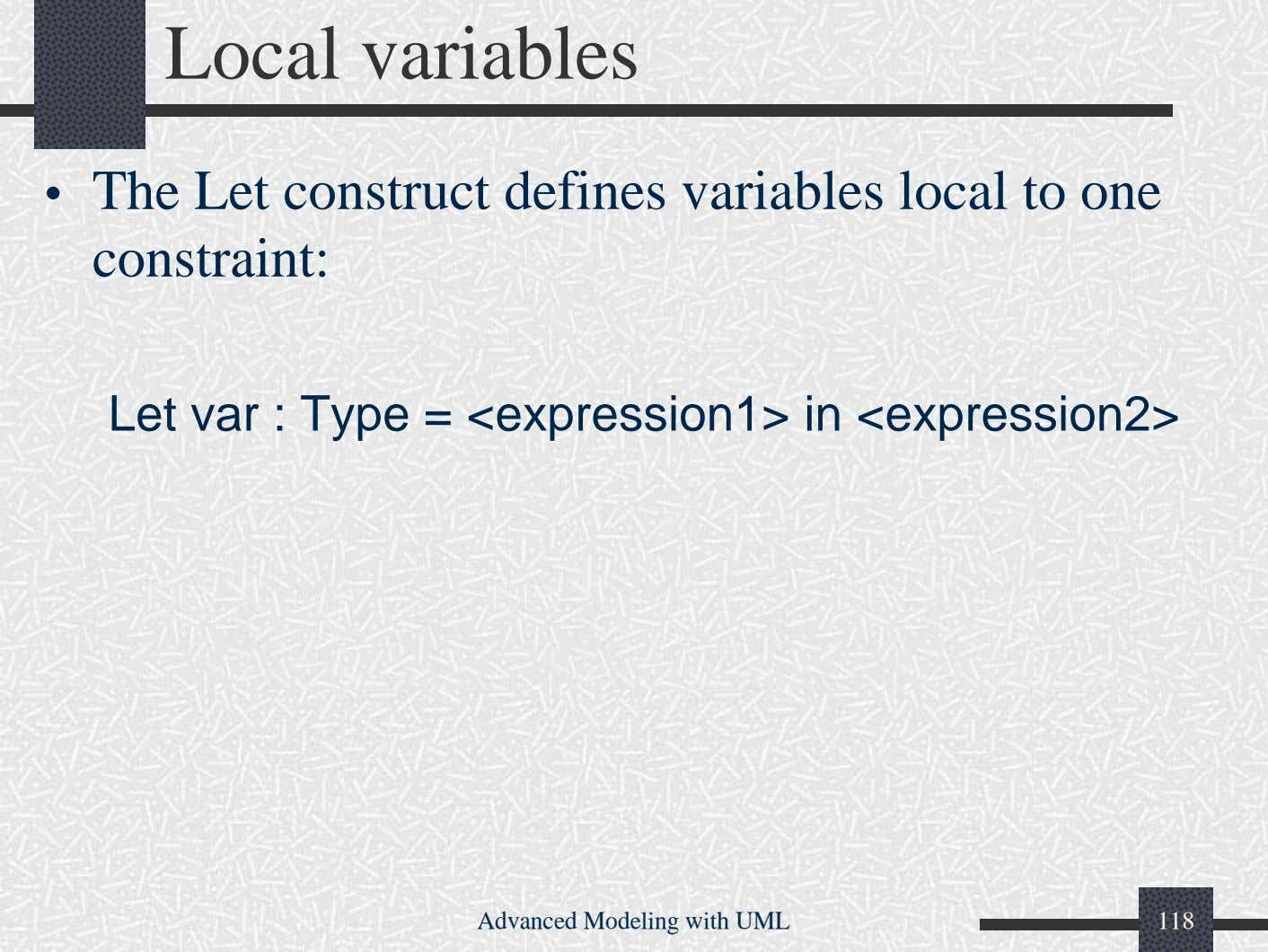Local variables • The Let construct defines variables local to one constraint: Let var :