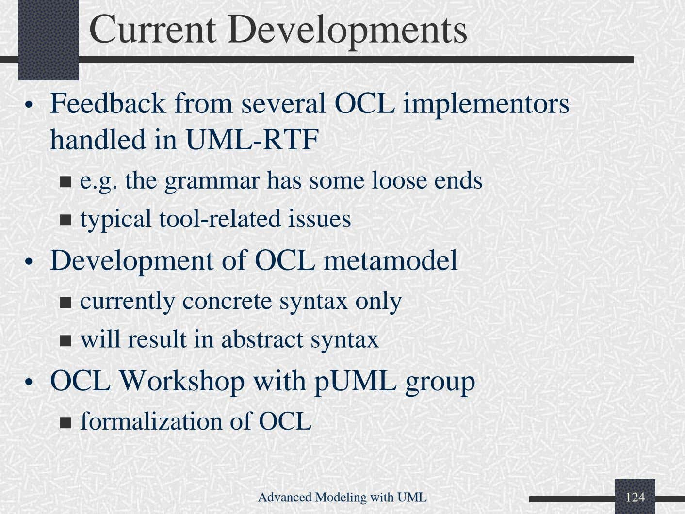 Current Developments • Feedback from several OCL implementors handled in UML-RTF e.g. the grammar has