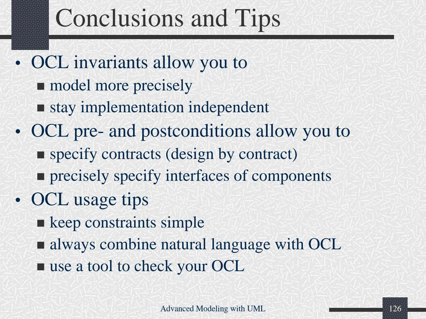 Conclusions and Tips • OCL invariants allow you to model more precisely stay implementation independent