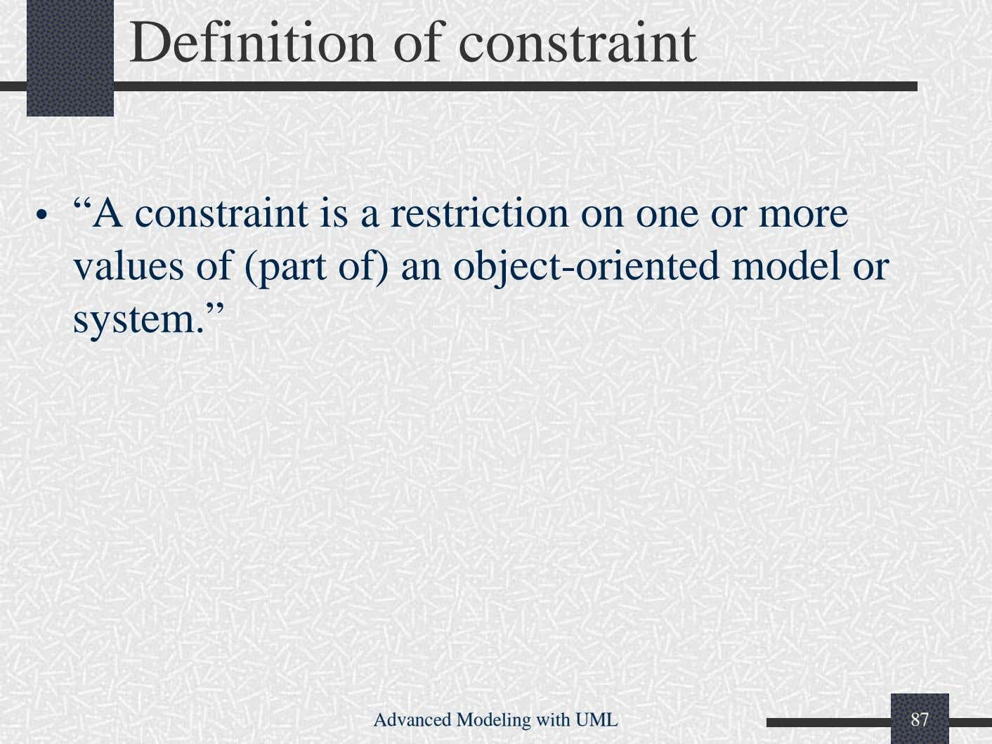 "Definition of constraint • ""A constraint is a restriction on one or more values of"