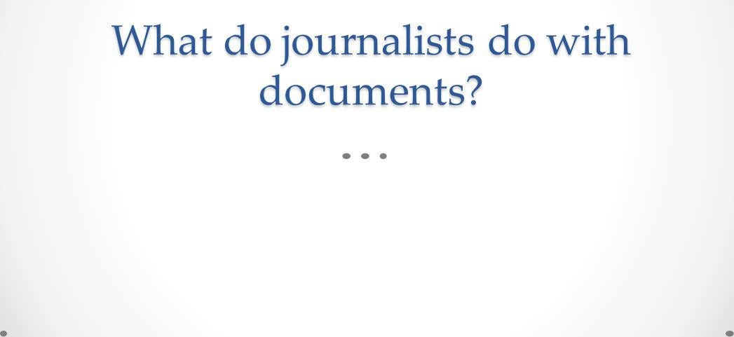 What do journalists do with documents?