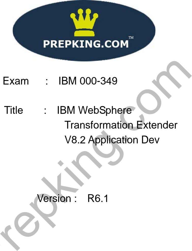 Exam : IBM 000-349 Title : IBM WebSphere Transformation Extender V8.2 Application Dev Version :