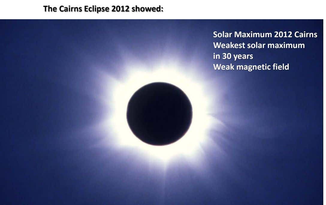 The Cairns Eclipse 2012 showed: Solar Maximum 2012 Cairns Weakest solar maximum in 30 years