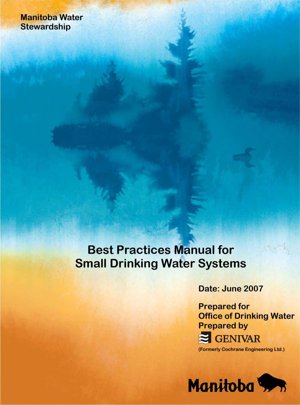 Manitoba Water Stewardship Best Practices Manual for Small Drinking Water Systems Date: June 2007 Prepared