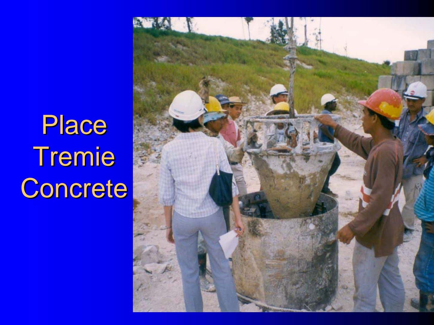 PlacePlace TremieTremie ConcreteConcrete