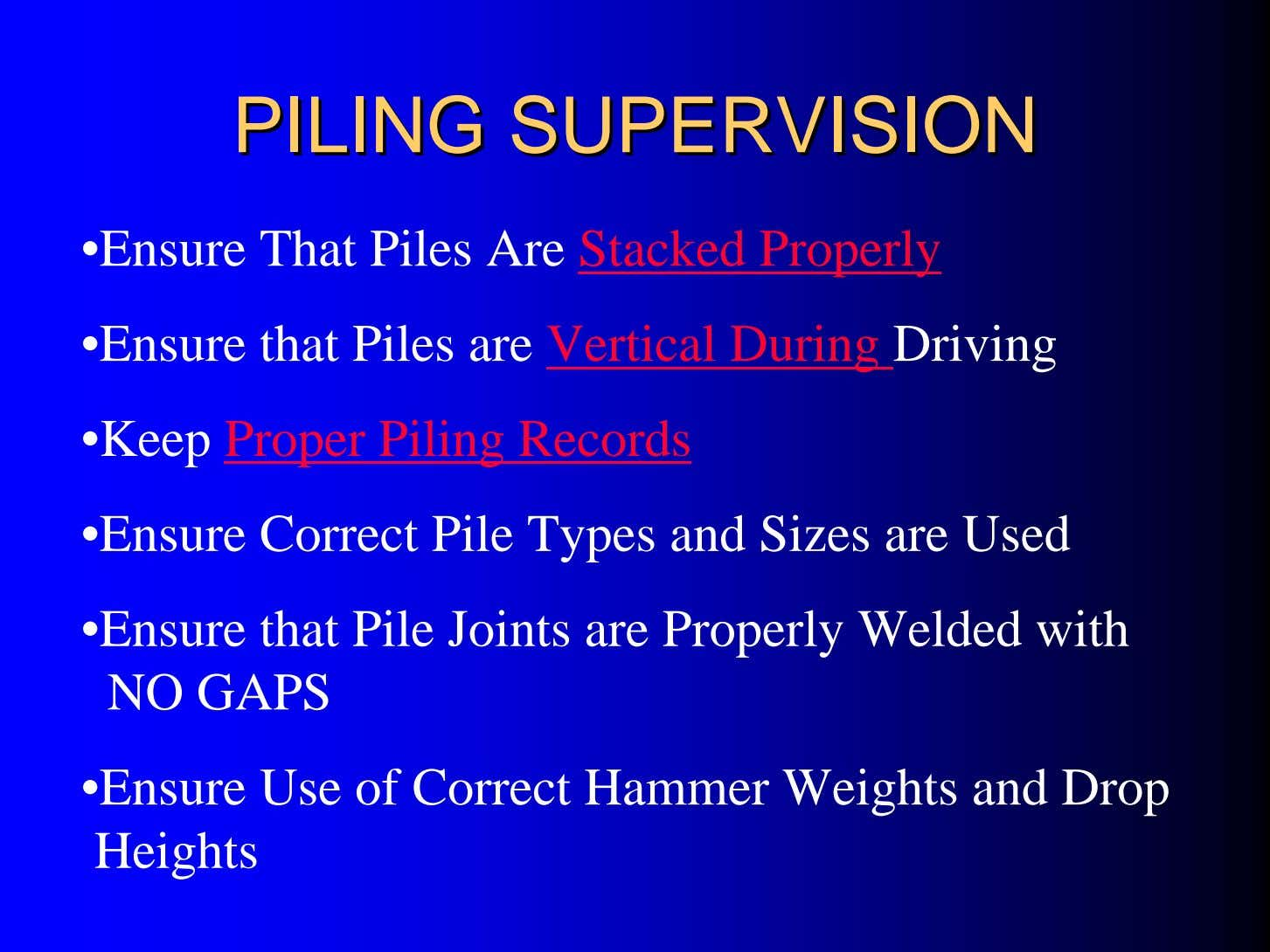 PILINGPILING SUPERVISIONSUPERVISION •Ensure That Piles Are Stacked Properly •Ensure that Piles are Vertical During