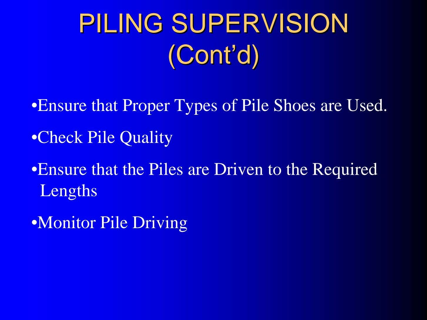 PILINGPILING SUPERVISIONSUPERVISION (Cont(Cont''d)d) •Ensure that Proper Types of Pile Shoes are Used. •Check