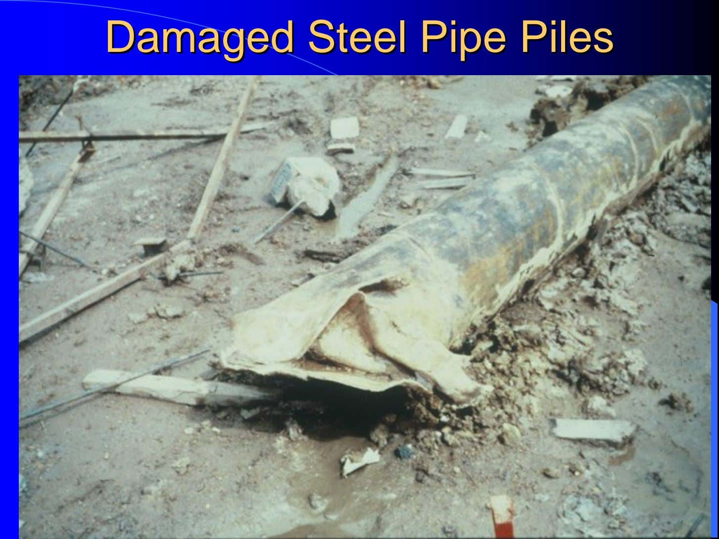 DamagedDamaged SteelSteel PipePipe PilesPiles