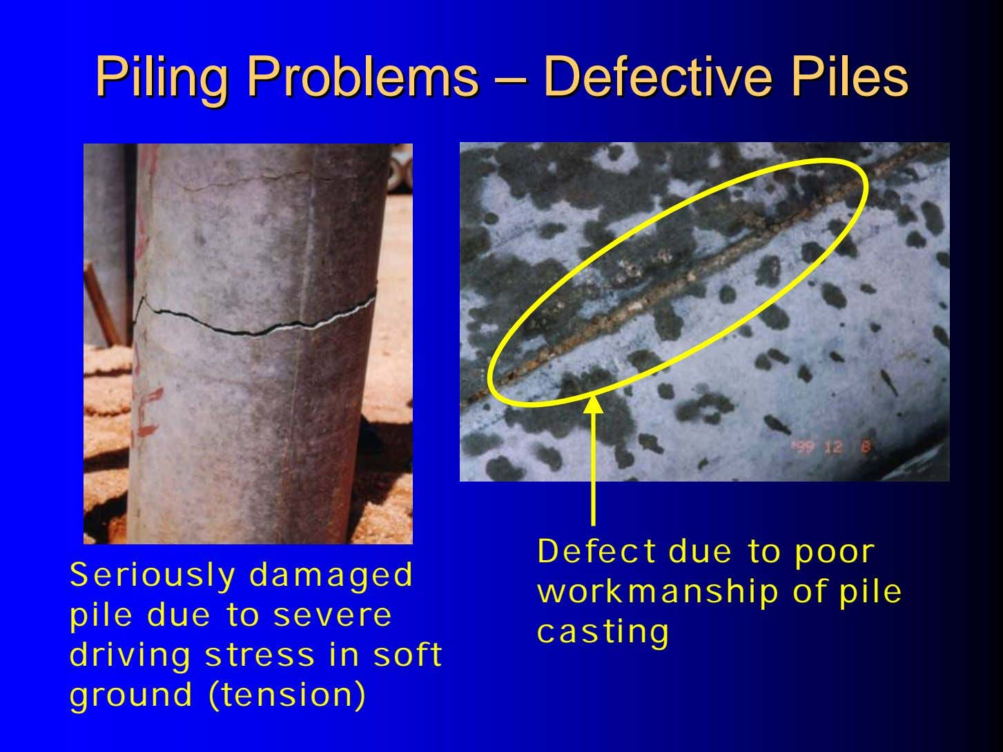 PilingPiling ProblemsProblems –– DefectiveDefective PilesPiles Seriously damaged pile due to severe driving stress