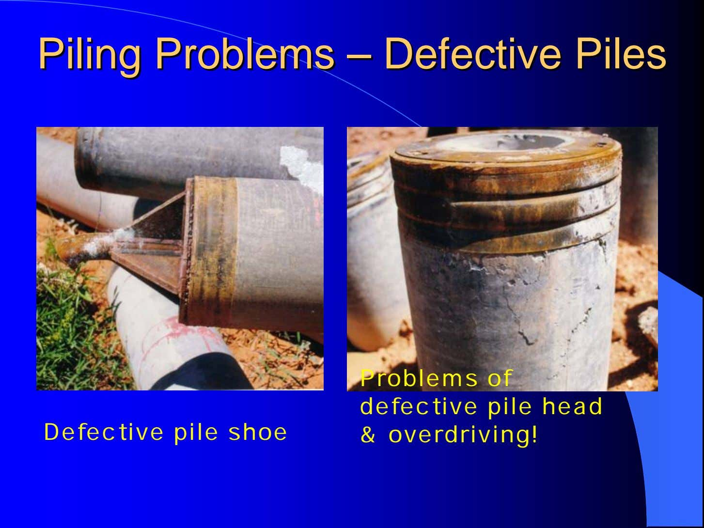 PilingPiling ProblemsProblems –– DefectiveDefective PilesPiles Defective pile shoe Problems of defective pile head