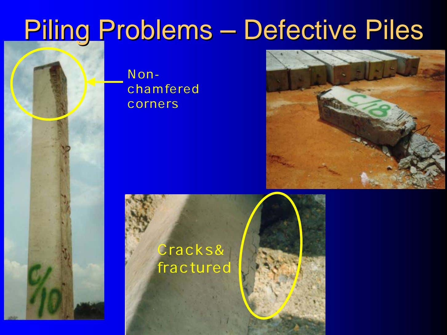PilingPiling ProblemsProblems –– DefectiveDefective PilesPiles Non- chamfered corners Cracks& fractured