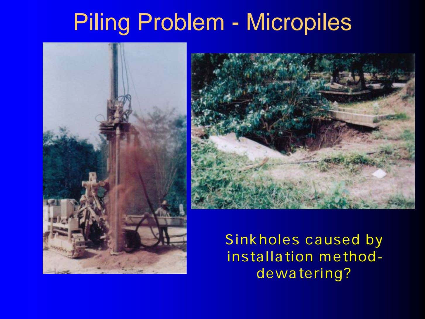 Piling Problem - Micropiles Sinkholes caused by installation method- dewatering?