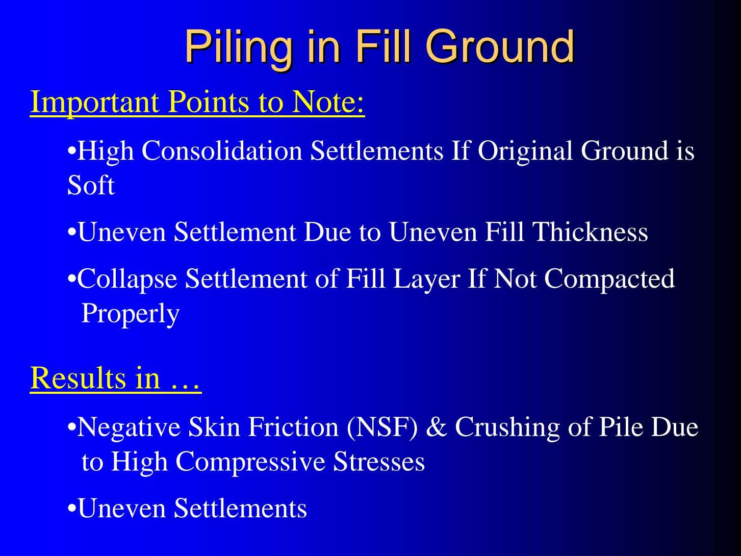 PilingPiling inin FillFill GroundGround Important Points to Note: •High Consolidation Settlements If Original Ground