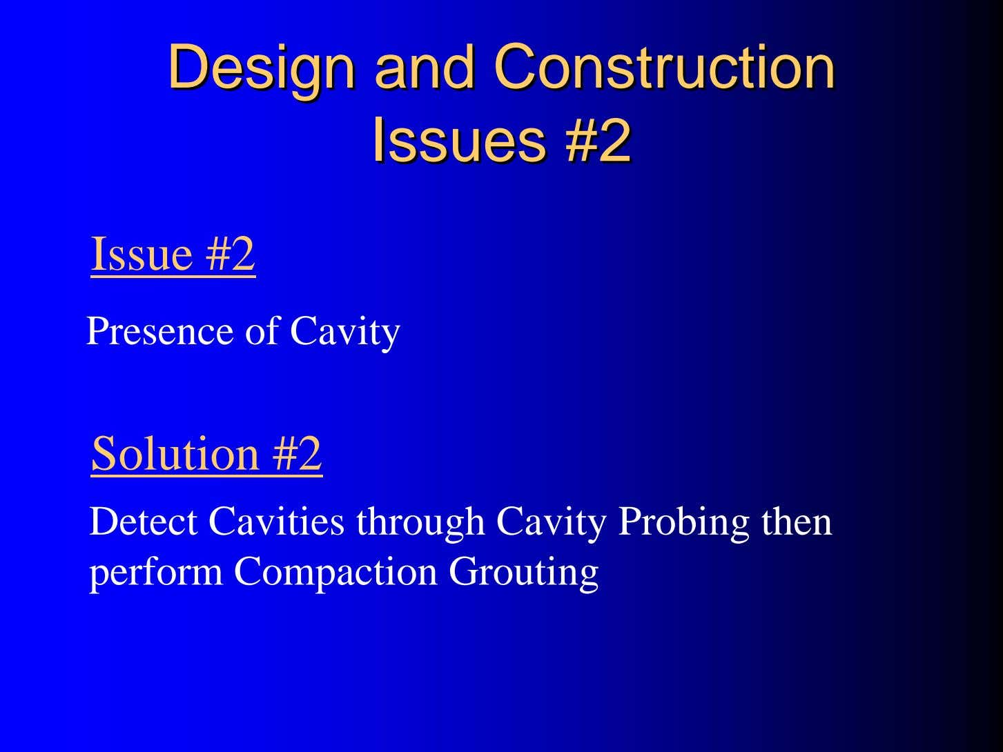 DesignDesign andand ConstructionConstruction IssuesIssues #2#2 Issue #2 Presence of Cavity Solution #2 Detect