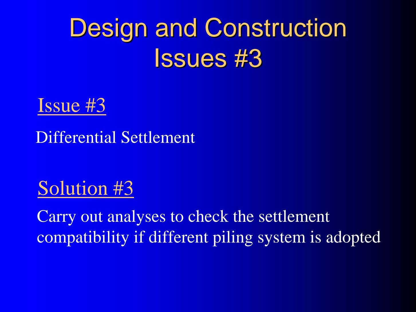 DesignDesign andand ConstructionConstruction IssuesIssues #3#3 Issue #3 Differential Settlement Solution #3 Carry out
